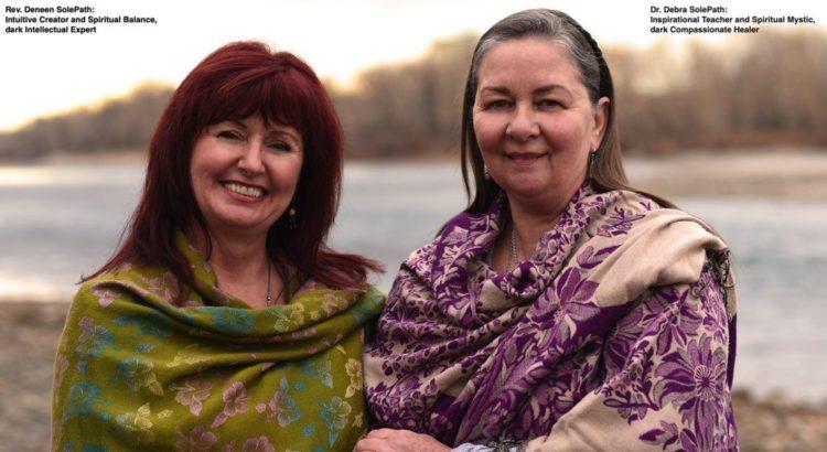 Dr. Debra SolePath: Inspirational Teacher and Spiritual Mystic, dark Compassionate Healer Rev. Deneen SolePath: Intuitive Creator and Spiritual Balance, dark Intellectual Expert